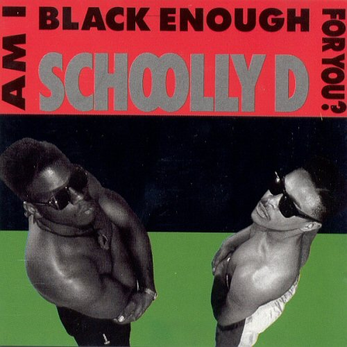 SCHOOLLY D - Am I Black Enough For You? - CD