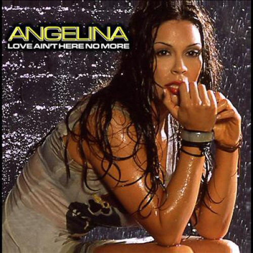 Angelina - Love Ain't Here No More