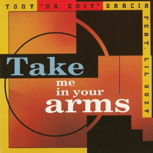 TONY 'DR. EDIT' GARCIA FEATURING LIL' SUZY - Take Me In Your Arms / Love Can't Wait - CD single