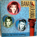 Bananarama - Robert De Niro's Waiting / Push!